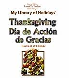 Thanksgiving: Dia De Accion De Gracias (My Library of Holidays) (English and Spanish Edition)