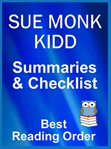 SUE MONK KIDD READING LIST WITH SUMMARIES FOR ALL BOOKS - NOVELS AND NON-FICTION: CHECKLIST INCLUDES SHORT SUMMARIES ALL SUE MONK KIDD'S WORKS (Best Reading Order Book 48)
