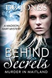 Behind Secrets: Murder in Maitland (Madison Hart Mysteries Book 4)