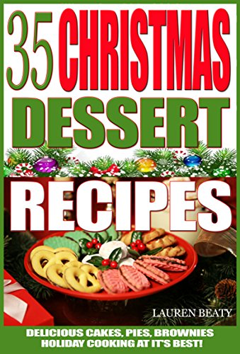35 Christmas Dessert Recipes: Delicious Cakes, Pies, Brownies, Holiday Cooking At It's Best! by [Beaty, Lauren]