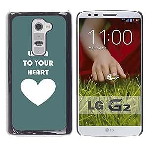 Qstar Arte & diseño plástico duro Fundas Cover Cubre Hard Case Cover para LG G2 / D800 / D802 / D802TA / D803 / VS980 / LS980 ( Listen To Your Heart Teal Love White)