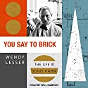 You Say to Brick: The Life of Louis Kahn Audiobook by Wendy Lesser Narrated by Will Damron