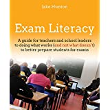 Exam Literacy: A Guide for Teachers and School Leaders to Doing What Works (and Not What Doesn't) to Better Prepare Students for Exams