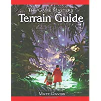The Game Master's Terrain Guide: How to Use Wetlands, Forests, and Mountains  in Fantasy Role-Playing Games