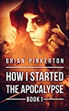 Book Cover for How I Started The Apocalypse: A Zombie Novel