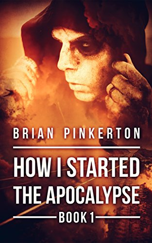 How I Started The Apocalypse by [Pinkerton, Brian]