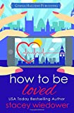 How to Be Loved (Fixer-Upper Romantic Comedy) (Volume 2)