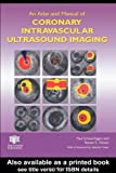 An Atlas and Manual of Coronary Intravascular Ultrasound Imaging, Paul Schoenhagen, Steven E. Nissen, 1842142747