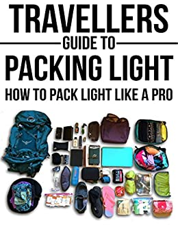 Travellers Guide To Packing Light: How To Pack Light Like A Pro (Backpacking, Packing Light, Packing for travel, Packing for a trip, Long term travel, carry on travel) by [Speed, Jessica]