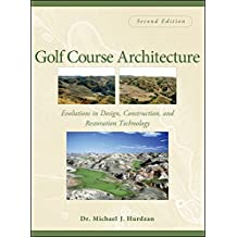 Golf Course Architecture: Evolutions in Design, Construction, and Restoration Technology