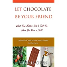Let Chocolate Be Your Friend: What Your Mother Didn't Tell You as a Child