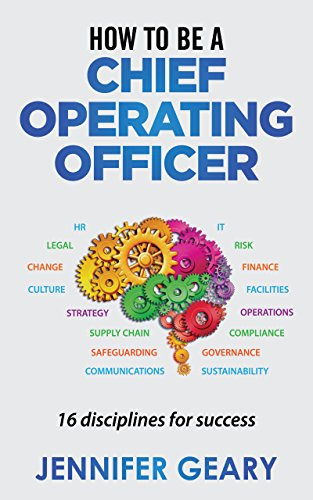 Book: How to be a Chief Operating Officer - 16 Disciplines for Success by Jennifer Geary