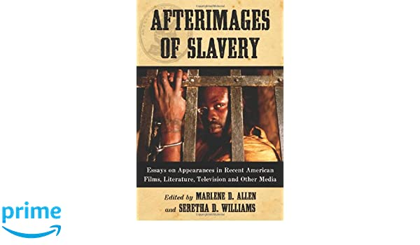 com afterimages of slavery essays on appearances in  com afterimages of slavery essays on appearances in recent american films literature television and other media 9780786464647 marlene d allen
