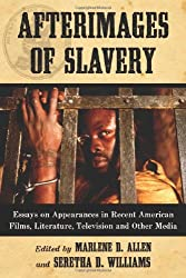 Afterimages of Slavery: Essays on Appearances in Recent American Films, Literature, Television and Other Media