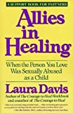 Allies in Healing : When the Person You Love Was Sexually Abused As a Child, a Support Book for Partners, Davis, Laura, 0060552999