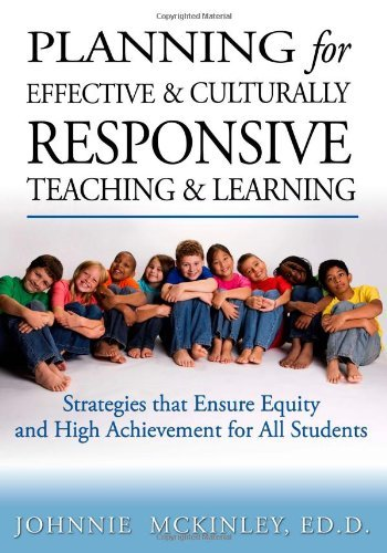Planning for Effective and Culturally Responsive Teaching and Learning: Strategies that Ensure Equity and High Achievement by McKinley Ed.D. Johnnie (2009-04-27) Paperback