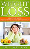 Weight Loss: Low Fat Diet Recipes and Everything You Need for a Healthy Life (Lose 10 Pounds Every Week, Weight Maintaining, Low Fat, Diet, Recipes, Healthy Life,)