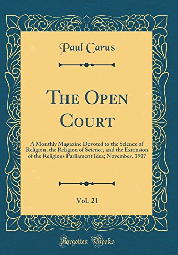 The Open Court, Vol. 21: A Monthly Magazine Devoted to the Science of Religion, the Religion of Science, and the Extension of the Religious Parliament Idea; November, 1907 (Classic (November Monthly Idea Book)