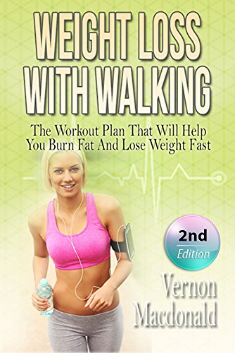 Walking: Weight Loss With Walking  The Workout Plan That Will Help You Burn Fat And Lose Weight Fast workout plan Aerobics burn fat fitness over  weight fast how to lose weight Book 1