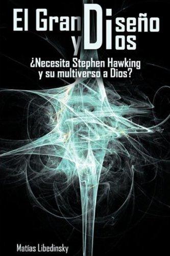 Descargar Libro El Gran Diseño Y Dios ¿necesita Stephen Hawking Y Su Multiverso A Dios? Matias Libedinsky