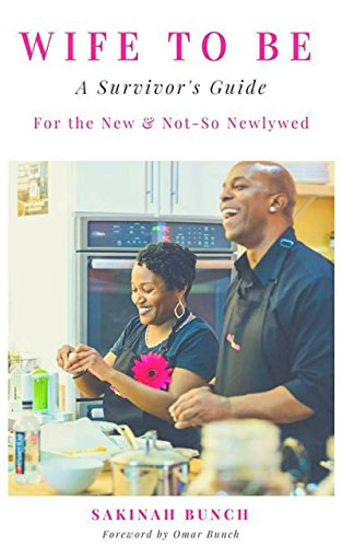 Wife To Be: A Survivor's Guide For The New & Not-So Newlywed by Sakinah Bunch