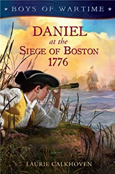 Boys of Wartime: Daniel at the Siege of Boston, 1776 by [Calkhoven, Laurie]