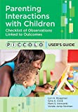 img - for Parenting Interactions with Children: Checklist of Observations Linked to Outcomes (PICCOLOTM) User's Guide book / textbook / text book