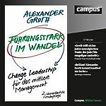 Führungsstark im Wandel: Change Leadership für Führungskräfte | Alexander Groth