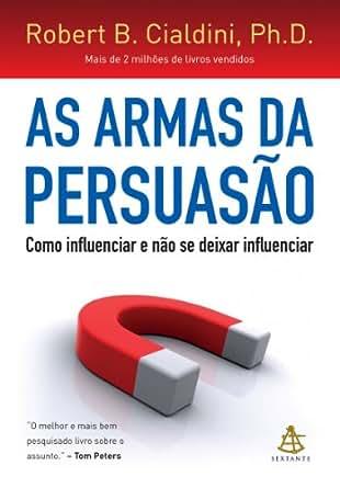 As armas da persuasão: Como influenciar e não se deixar