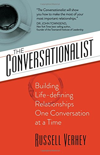 The Conversationalist: Building Life-defining Relationships One Conversation at a Time (Catalytic Conversations)