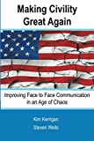 img - for Making Civility Great Again: Face to Face Communication in an Age of Chaos book / textbook / text book