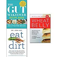 Gut makeover recipe book, eat dirt and wheat belly effortless health and weight-loss solution 3 books collection set