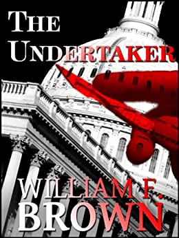 The Undertaker:  Pete and Sandy Murder Mystery 1: an FBI Versus the Mafia Action Adventure Romance Novel (Pete and Sandy Suspense Thrillers) by [Brown, William F.]