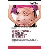 El parto vertical. Resultados obstétricos y perinatales: Ensayo ...