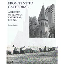 From Tent to Cathedral : A History of St. Paul's Cathedral, Regina