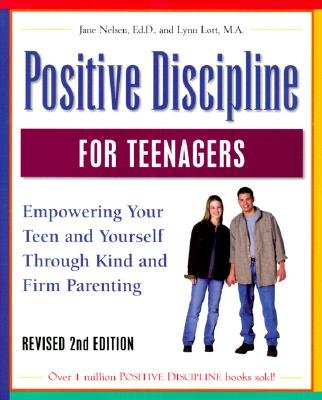 (Positive Discipline for Teenagers: Empowering Your Teen and Yourself Through Kind and Firm Parenting [POSITIVE DISCIPLINE FOR TE])