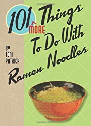 101 More Things to Do With Ramen Noodles by Patrick, Toni (2009) Spiral-bound