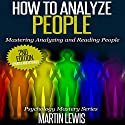 How to Analyze People: Mastering Analyzing and Reading People Audiobook by Martin Lewis Narrated by Scott Clem