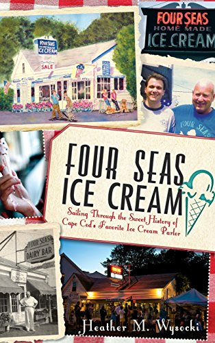 - Four Seas Ice Cream: Sailing Through the Sweet History of Cape Cod's Favorite Ice Cream Parlor