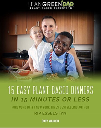 Lean Green DAD: 15 Easy Plant-Based Recipes in 15 Minutes or Less! by Cory Warren