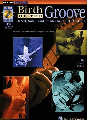 Birth of the Groove: R&B, Soul and Funk Guitar: 1945-1965 (Inside the Blues)