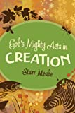 God's Mighty Acts in Creation, Starr Meade, 1433513986
