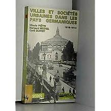 Villes et societes urbaines pays germaniques 1815-1914 2e ed.