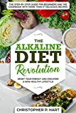 The Alkaline Diet Revolution: Reset Your Energy and Discover A New Healthy Lifestyle The Step-By-Step Guide for Beginners and The Cookbook with More Than 57 Delicious Recipes (Health 360°)