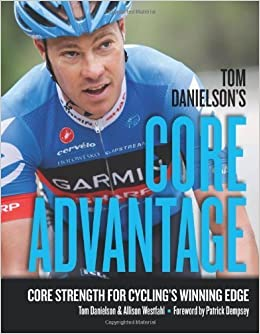 Tom Danielson's Core Advantage: Core Strength for Cycling's Winning Edge by Danielson, Tom, Westfahl, Allison (January 1, 2013)