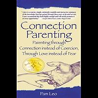 Connection Parenting: Parenting through Connection instead of Coersion, through Love instead of Fear