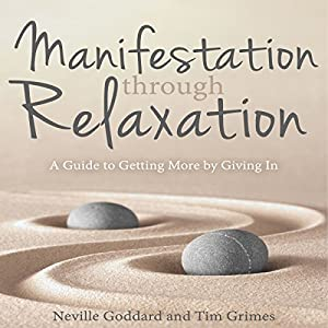 Manifestation Through Relaxation: A Guide to Getting More by Giving In Audiobook