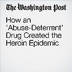 How an 'Abuse-Deterrent' Drug Created the Heroin Epidemic   Christopher Ingraham
