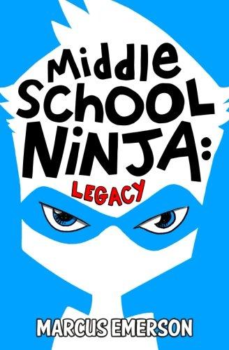 Read Online Middle School Ninja: Legacy (Volume 1) ebook