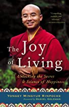 The Joy of Living: Unlocking the Secret and Science of Happiness By Yongey Mingyur Rinpoche, Eric Swanson